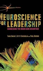 Neuroscience for Leadership : Harnessing the Brain Gain Advantage - Tara Swart