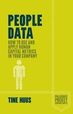 People Data : How to Use and Apply Human Capital Metrics in Your Company - Tine Huus
