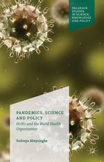 Pandemics, Science and Policy : H1n1 and the World Health Organisation - Sudeepa Abeysinghe