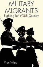 Military Migrants : Fighting for Your Country - Vron Ware