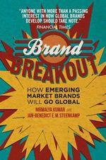 Brand Breakout : How Emerging Market Brands Will Go Global - Nirmalya Kumar