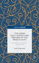 The Arab Gulf States and Reform in the Middle East : Between Iran and the