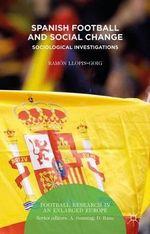 Spanish Football and Social Change : Sociological Investigations - Ramon Llopis-Goig