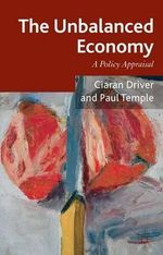 The Unbalanced Economy : A Policy Appraisal - Ciaran Driver