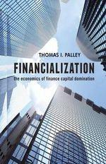 Financialization : The Economics of Finance Capital Domination - Thomas I. Palley