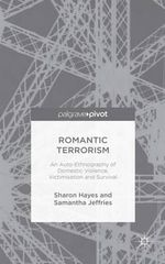 Romantic Terrorism : An Auto-Ethnography of Domestic Violence, Victimisation and Survival - Sharon Hayes