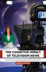The Cognitive Impact of Television News : Production Attributes and Information Reception - Barrie Gunter