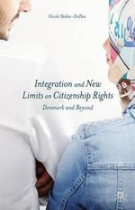 Integration and New Limits on Citizenship Rights : Denmark and Beyond - Nicole Stokes-DuPass