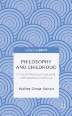Philosophy and Childhood : Critical Perspectives and Affirmative Practices - Walter Omar Kohan