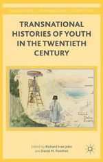 Transnational Histories of Youth in the Twentieth Century : Palgrave Macmillan Transnational History Series