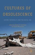 Cultures of Obsolescence : History, Materiality, and the Digital Age