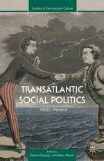Transatlantic Social Politics : 1800-Present