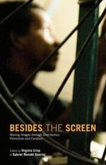 Besides the Screen : Moving Images Through Distribution, Promotion and Curation