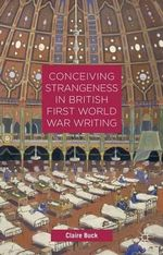 Conceiving Strangeness in British First World War Writing - Claire Buck