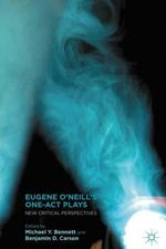 Eugene O'Neill's One-Act Plays : New Critical Perspectives