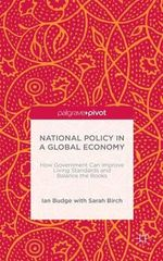 National Policy in a Global Economy : How Government Can Improve Living Standards and Balance the Books - Ian Budge