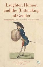 Laughter, Humor, and the (Un)Making of Gender : Historical and Cultural Perspectives