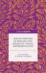 Indian Writing in English and Issues of Visual Representation : Judging More Than a Book by its Cover - Lisa Lau
