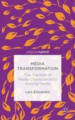 Media Transformation : The Transfer of Media Characteristics Among Media - Lars Ellestrom
