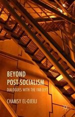 Beyond Post-Socialism : Dialogues with the Far-Left - Chamsy El-Ojeili