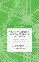 Youth Practices in Digital Arts and New Media : Learning in Formal and Informal Settings - Joanna Black