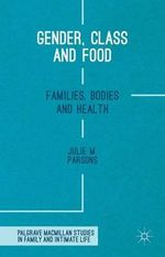 Gender, Class and Food : Families, Bodies and Health - Julie M. Parsons