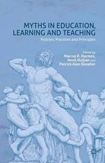 Myths in Education, Learning and Teaching : Policies, Practices and Principles