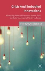 Crisis and Embodied Innovations : Fluctuating Trend vs. Fluctuations Around Trend, the Real vs. the Financial, Variety vs. Average - Volodymyr Ryaboshlyk
