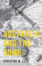 Australia and the Bomb - Christine M Leah