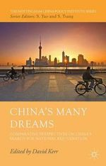 China's Many Dreams : Comparative Perspectives on China's Search for National Rejuvenation