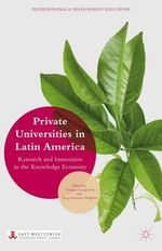 Private Universities in Latin America : Research and Innovation in the Knowledge Economy