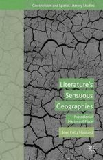 Literature's Sensuous Geographies : Postcolonial Matters of Place - Sten Pultz Moslund