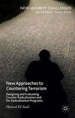 New Approaches to Countering Terrorism : Designing and Evaluating Counter Radicalization and De-Radicalization Programs - Hamed El-Said