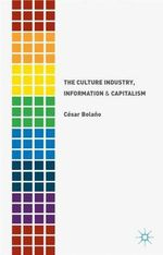 The Culture Industry, Information and Capitalism - Cesar Bolano