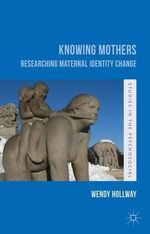 Knowing Mothers : Researching Maternal Identity Change - Wendy Hollway