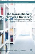 The Transnationally Partnered University : Insights from Research and Sustainable Development Collaborations in Africa - Peter H. Koehn