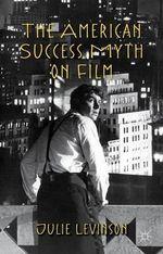 The American Success Myth on Film - Julie Levinson