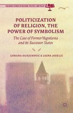The Politicization of Religion, the Power of Symbolism : The Case of Former Yugoslavia and its Successor States