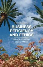 Business Efficiency and Ethics : Values and Strategic Decision-Making - Dimitris N. Chorafas