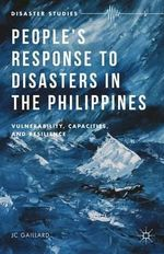 69 People's Response to Disasters in the Philippines : Vulnerability, Capacities and Resilience - J. C. Gaillard
