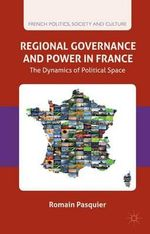 Regional Governance and Power in France : The Dynamics of Political Space - Romain Pasquier