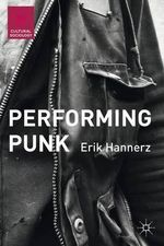 Performing Punk : Cultural Sociology - Erik Hannerz