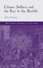 Citizen Soldiers and the Key to the Bastille - Julia Osman