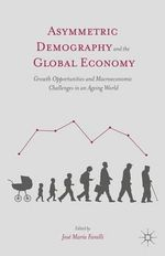 Asymmetric Demography and the Global Economy : Growth Opportunities and Macroeconomic Challenges in an Ageing World