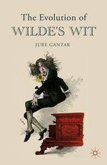 The Evolution of Wilde's Wit - Jure Gantar