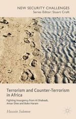 Terrorism and Counter-Terrorism in Africa : Fighting Insurgency from Al Shabaab, Ansar Dine and Boko Haram - Hussein Solomon