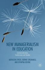 New Managerialism in Education : Commercialization, Carelessness and Gender - Kathleen Lynch