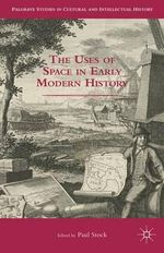 The Uses of Space in Early Modern History : Palgrave Studies in Cultural and Intellectual History