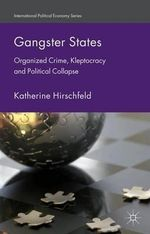 Gangster States : Organized Crime, Kleptocracy and Political Collapse - Katherine Hirschfeld