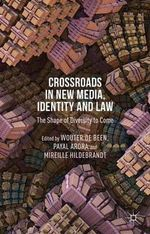 Crossroads in New Media, Identity and Law : The Shape of Diversity to Come